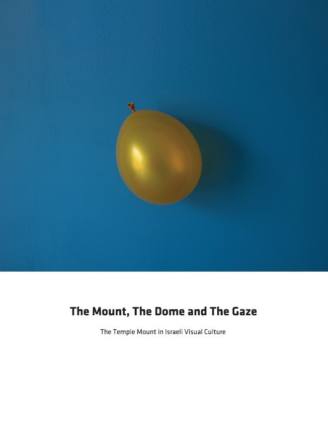 The Mount, The Dome and The Gaze: The Temple Mount in Israeli Visual Culture